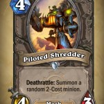 Piloted shredder is possibly the best four-drop in the game.  With the Masked Ball rule set, he just got especially absurd.